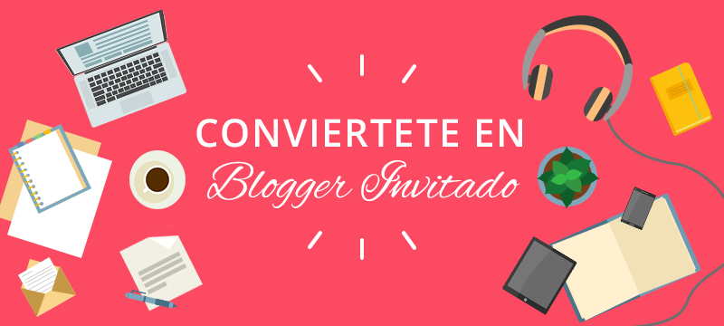 Conviertete en Blogger Invitado